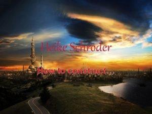 Heike Schroder How to construct Step 1 Construct