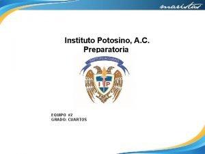 Instituto Potosino A C Preparatoria EQUIPO 2 GRADO