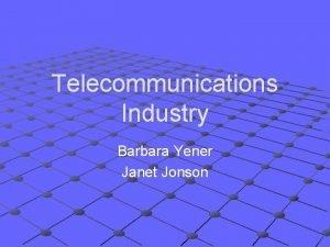 Telecommunications Industry Barbara Yener Janet Jonson Telecommunications Latest