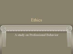 Ethics A study on Professional Behavior Ethics Strength