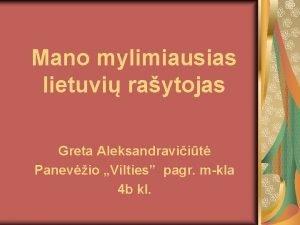 Mano mylimiausias lietuvi raytojas Greta Aleksandraviit Panevio Vilties