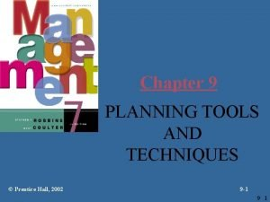 Chapter 9 PLANNING TOOLS AND TECHNIQUES Prentice Hall