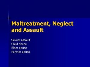 Maltreatment Neglect and Assault Sexual assault Child abuse