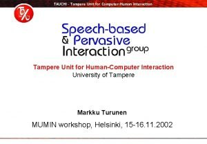 TAUCHI Tampere Unit for ComputerHuman Interaction Tampere Unit