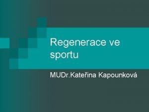 Regenerace ve sportu MUDr Kateina Kapounkov Pednky n