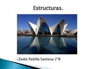 Estructuras Zaida Padilla Santana 2B Estructuras Las estructuras
