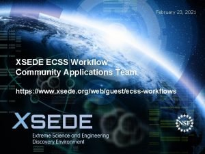 February 23 2021 XSEDE ECSS Workflow Community Applications