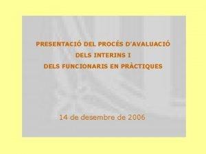 PRESENTACI DEL PROCS DAVALUACI DELS INTERINS I DELS
