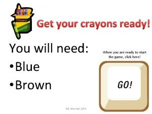 Get your crayons ready You will need Blue