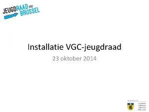 Installatie VGCjeugdraad 23 oktober 2014 Welkom Neal Raes