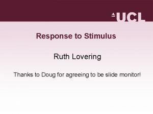 Response to Stimulus Ruth Lovering Thanks to Doug