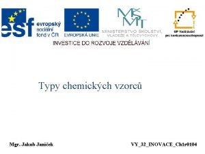 Typy chemickch vzorc Mgr Jakub Janek VY32INOVACECh 1