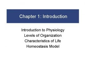 Chapter 1 Introduction to Physiology Levels of Organization