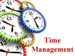 Time Management Objectives Explain What is Time Management