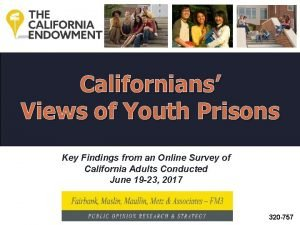 Californians Views of Youth Prisons Key Findings from