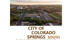 CITY OF COLORADO SPRINGS SOUTH Purpose The City
