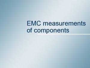EMC measurements of components Summary 1 EMC problem