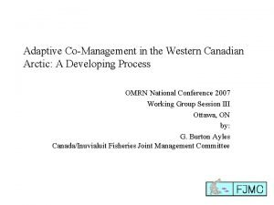 Adaptive CoManagement in the Western Canadian Arctic A