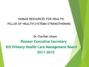 HUMAN RESOURCES FOR HEALTH PILLAR OF HEALTH SYSTEMS