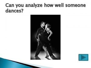 Can you analyze how well someone dances Can