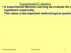 Experimental Evaluation In experimental Machine Learning we evaluate