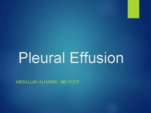 Pleural Effusion ABDULLAH ALHARBI MD FCCP A 67