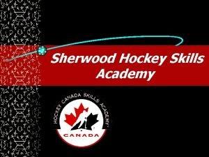Sherwood Hockey Skills Academy Hockey Canada Skills Academy