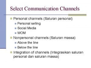 Select Communication Channels n Personal channels Saluran personal
