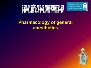 Pharmacology of general anesthetics 1 Intravenous Anesthetics 2