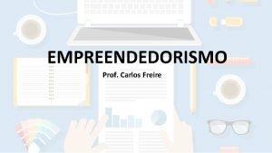 EMPREENDEDORISMO Prof Carlos Freire Apresentao do Docente So