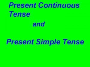 Present Continuous Tense and Present Simple Tense We