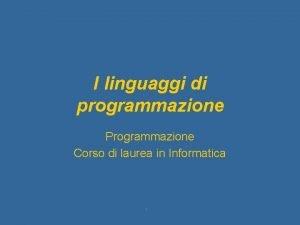 I linguaggi di programmazione Programmazione Corso di laurea