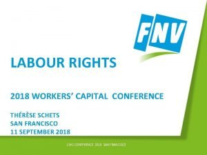 LABOUR RIGHTS 2018 WORKERS CAPITAL CONFERENCE THRSE SCHETS