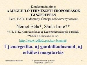 Konferencia cme A MEGJUL TERMSZETI ERFORRSOK J SZEREPBEN