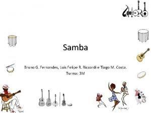Samba Bruno G Fernandes Luis Felipe R Riccordi