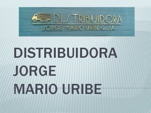 DISTRIBUIDORA JORGE MARIO URIBE HISTORIA Fundada el 13