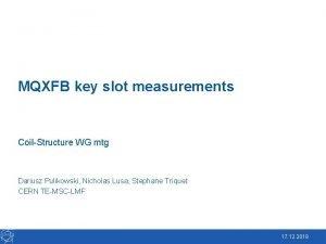 MQXFB key slot measurements CoilStructure WG mtg Dariusz
