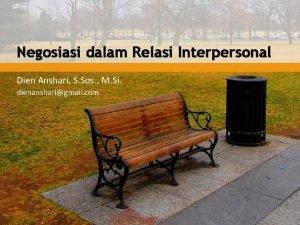 Negosiasi dalam Relasi Interpersonal Dien Anshari S Sos