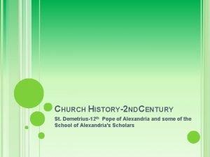 CHURCH HISTORY2 ND CENTURY St Demetrius12 th Pope