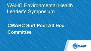WAHC Environmental Health Leaders Symposium CMAHC Surf Pool
