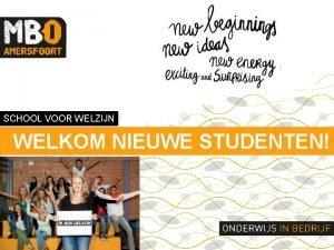 SCHOOL VOOR WELZIJN WELKOM NIEUWE STUDENTEN Programma Voorstellen