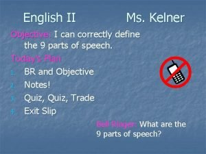 English II Ms Kelner Objective I can correctly