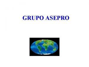 GRUPO ASEPRO ASEPRO CONSULTING Una Empresa dedicada Exclusivamente