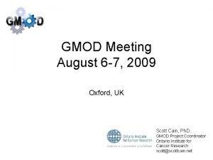 GMOD Meeting August 6 7 2009 Oxford UK
