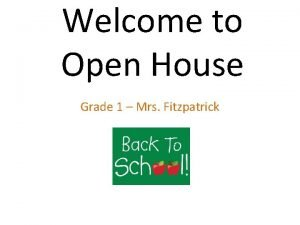 Welcome to Open House Grade 1 Mrs Fitzpatrick