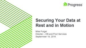 Securing Your Data at Rest and in Motion