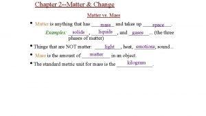 Chapter 2 Matter Change Matter vs Mass Matter