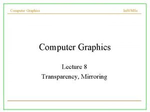 Computer Graphics Inf 4MSc Computer Graphics Lecture 8