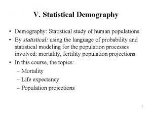 V Statistical Demography Demography Statistical study of human