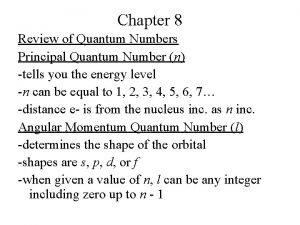 Chapter 8 Review of Quantum Numbers Principal Quantum